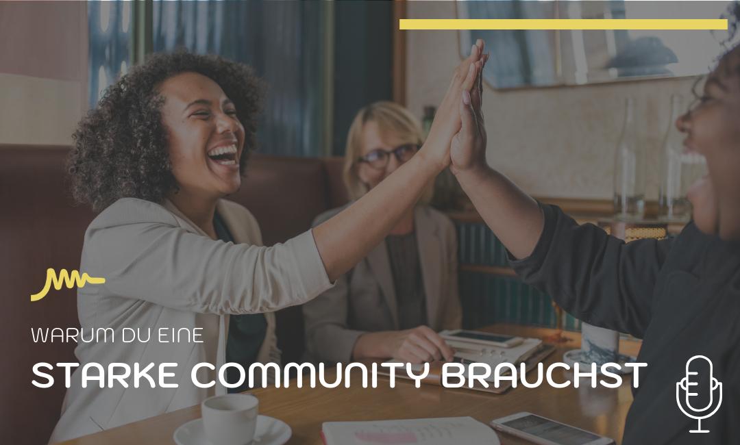 Podcast #003: Warum Du eine starke Community brauchst!