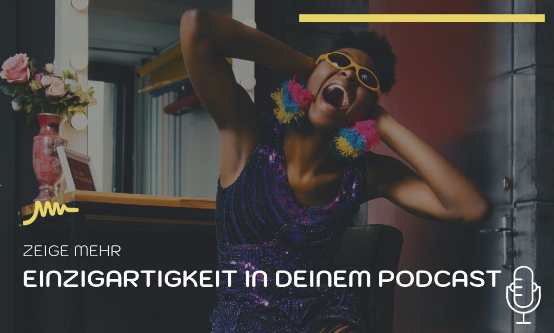Podcast #002: Wie Du deine Einzigartigkeit in einem Podcast zeigen kannst!