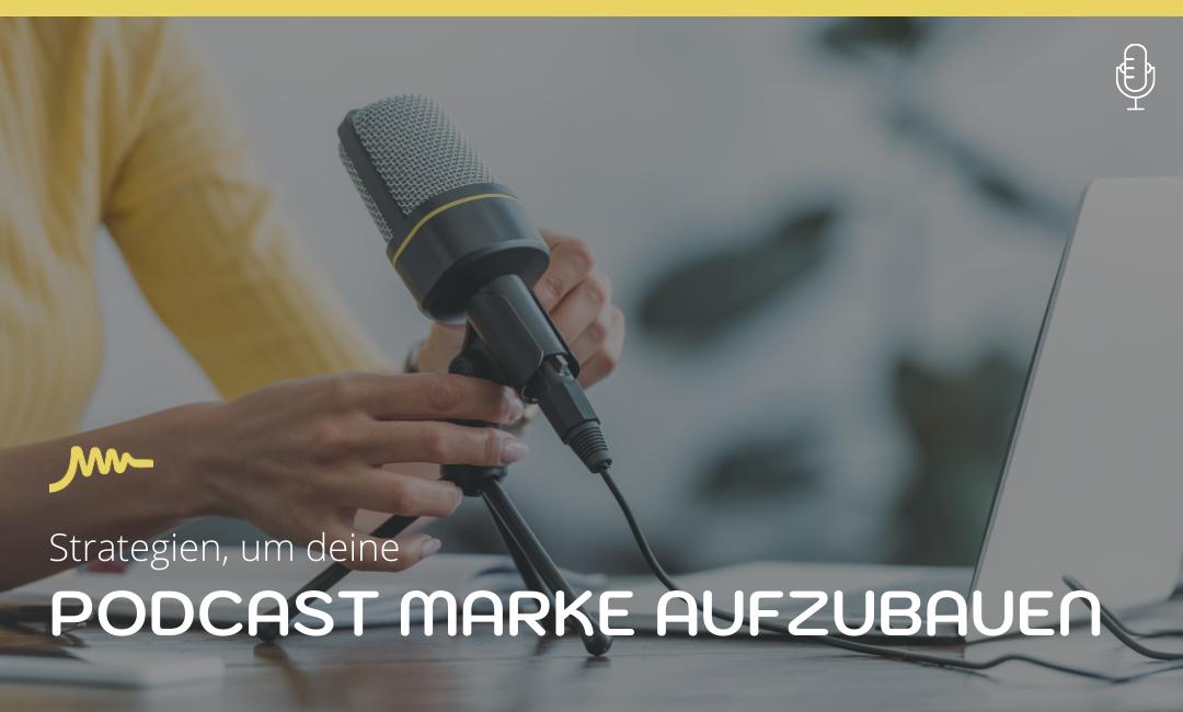 5 Strategien, um eine starke Podcast Marke aufzubauen
