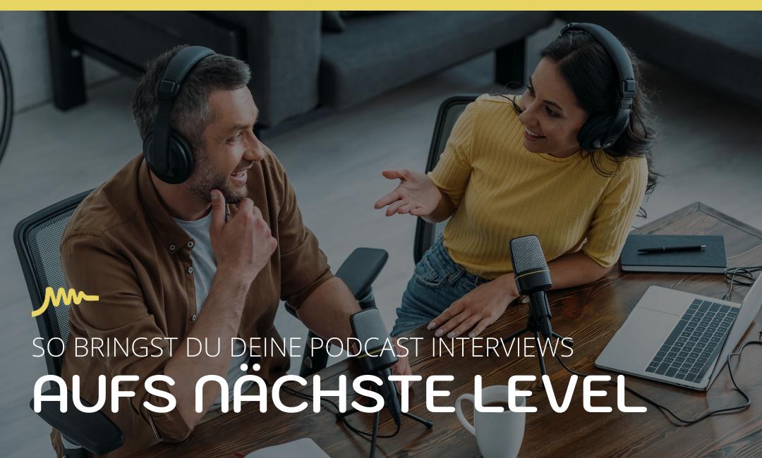 BRINGE DEINE PODCAST INTERVIEWS AUFS NÄCHSTE LEVEL