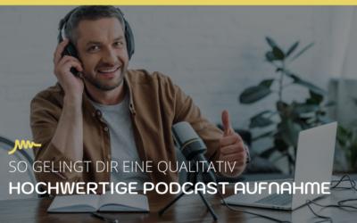 So gelingt Dir eine qualitative Podcast Aufnahme