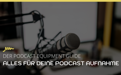 DER PODCAST EQUIPMENT GUIDE FÜR ANFÄNGER