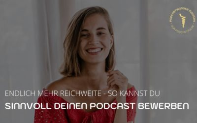 So kannst du sinnvoll deinen Podcast bewerben