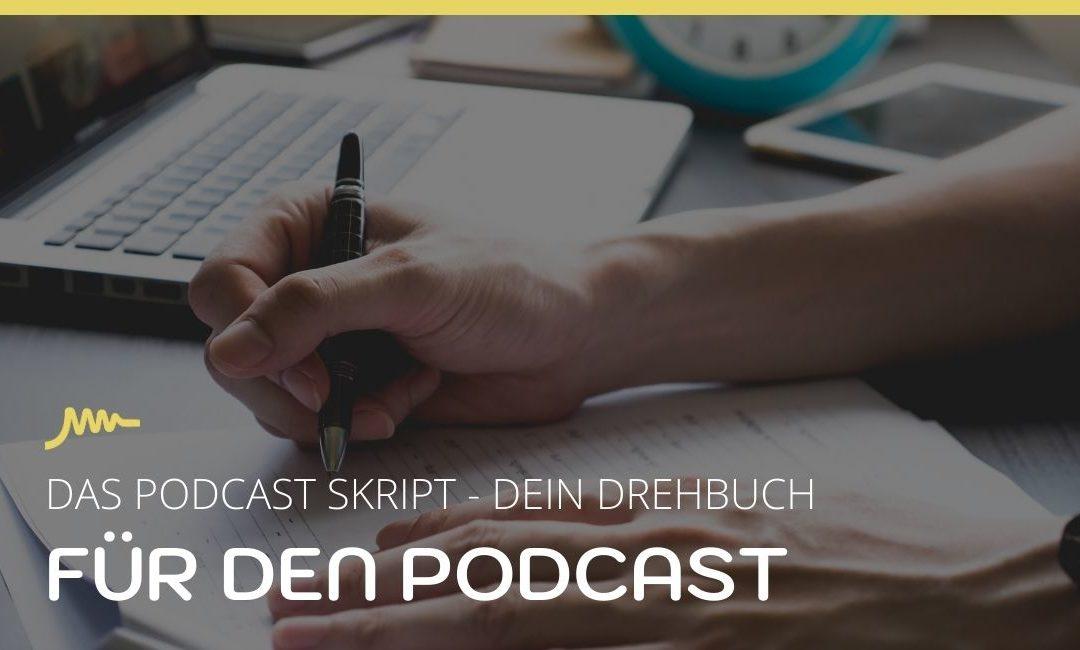 Das Podcast Skript – dein Drehbuch für den Podcast