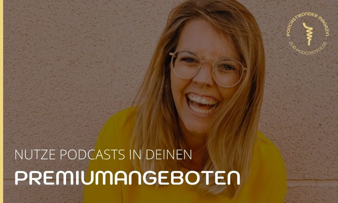 Nutze Podcasts in deinen Premiumangeboten