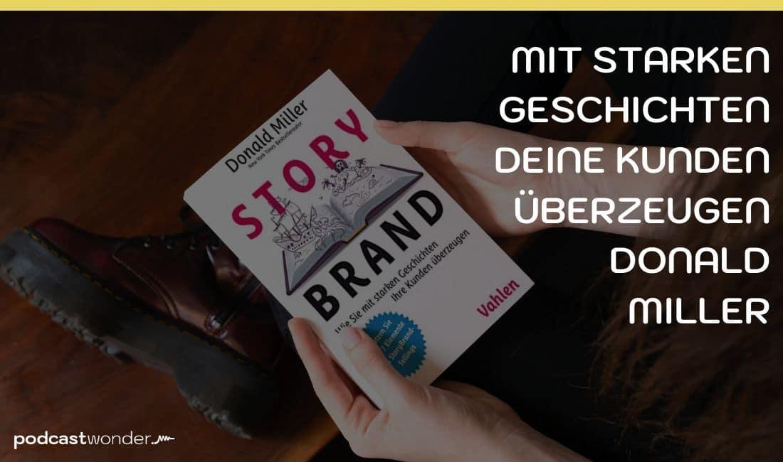 StoryBrand: Wie Sie mit starken Geschichten Ihre Kunden überzeugen Donald Miller