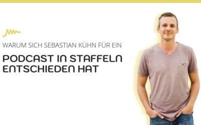 Warum sich Sebastian Kühn für ein Podcast in Staffeln entschieden hat