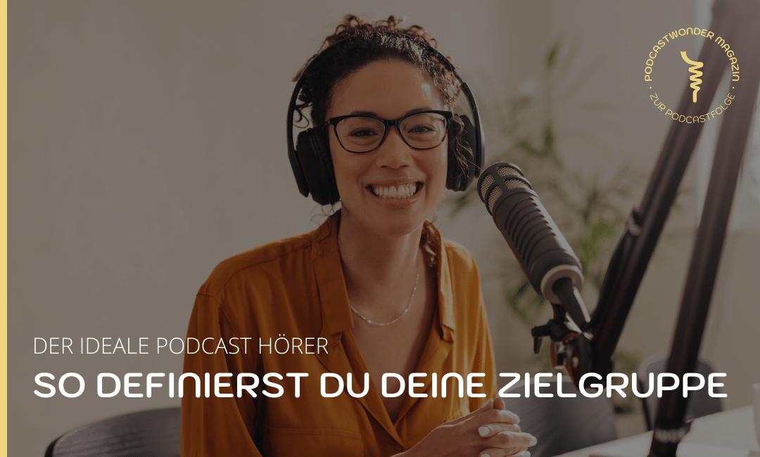 Der ideale Podcast Hörer – So definierst du deine Zielgruppe