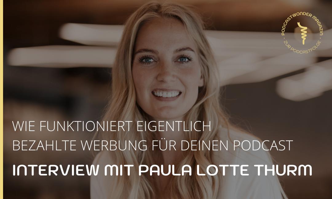 Wie funktioniert eigentlich bezahlte Werbung für einen Podcast, Paula Thurm?